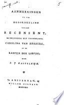 Aanmerkingen op de beoordeling van den Recensent, ... betreffende het tooneelspel Carolina van Eerburg, of De rampen der liefde ...