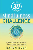 The 30 Day Mindfulness Challenge: a Roadmap to Peace and Happiness Pdf/ePub eBook