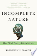 Incomplete Nature  How Mind Emerged from Matter
