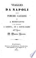 Viaggio da Napoli alle Forche Caudine ed a Benevento e di ritorno a Caserta, ed a Monte-Casino