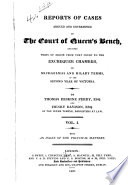 Reports of Cases Argued and Determined in the Court of Queen s Bench  and Upon Writs of Error from that Court to the Exchequer Chamber