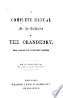 A Complete Manual for the Cultivation of the Cranberry