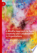 A Mindful Approach To Team Creativity And Collaboration In Organizations : ...