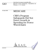 Medicare CMS s program safeguards did not deter growth in spending for power wheelchairs   report to the Chairman  Committee on Finance  U S  Senate