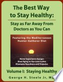 The Best Way to Stay Healthy: Stay as Far Away From Doctors as You Can; Volume I