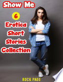 Show Me: 6 Erotica Short Stories Collection