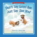 Don't Say Good Bye Just Say See You! A Relative Friend Or Pet Dies Don T
