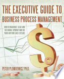 The Executive Guide To Business Process Management : primarily for business executives, decision makers, informal leaders,...
