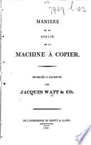 Manière de se servir de la machine à copier. Inventée & patentée par Jacques Watt & Co.:.