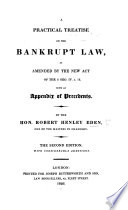 A practical treatise on the Bankrupt Law  as amended by the new Act of the 6 Geo  IV  c  16  With an Appendix of Precedents