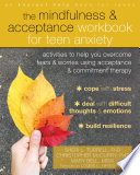 The Mindfulness And Acceptance Workbook For Teen Anxiety