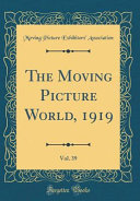 The Moving Picture World  1919  Vol  39  Classic Reprint