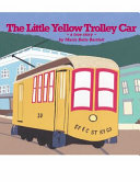 The Little Yellow Trolley Car : true story of the little...