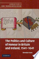The Politics and Culture of Honour in Britain and Ireland  1541 1641