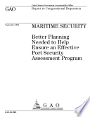 Maritime security better planning needed to help ensure an effective Port Security Assessment Program   report to congressional requesters