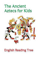 The Ancient Aztecs For Kids
