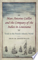 Marc Antoine Caillot and the Company of the Indies in Louisiana