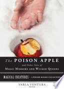 The Poison Apple  And Other Tales of Magic Mirrors and Wicked Queen