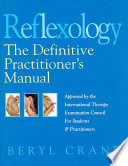 Reflexology  The Definitive Practitioner s Manual  Recommended by the International Therapy Examination Council for Students and Practitoners