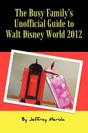 The Busy Family s Unofficial Guide to Walt Disney World 2012