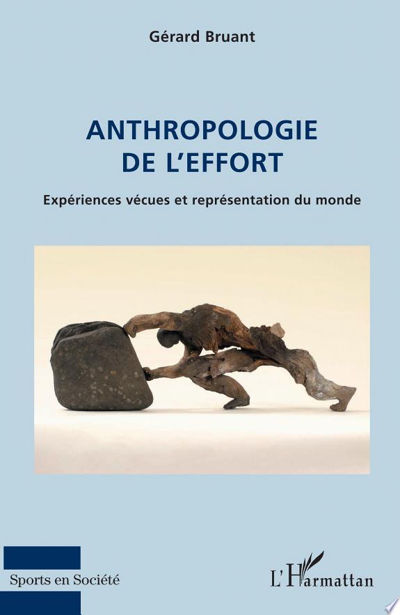 Anthropologie de l'effort : expériences vécues et représentation du monde / Gérard Bruant.- Paris : L'Harmattan , copyright 2017
