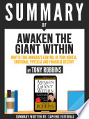 Summary Of Awaken The Giant Within How To Take Immediate Control Of Your Mental Emotional Physical And Financial Destiny By Tony Robbins