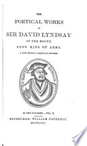 The Poetical Works of Sir David Lyndsay of the Mount  Lyon King of Arms
