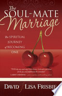 The Soul-Mate Marriage The Spiritual Journey of Becoming One
