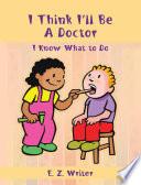 I Think I'll Be a Doctor