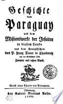 Geschichte von Paraguay und dem Mißionswerke der Jesuiten in deisem Lande