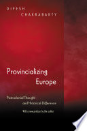 Provincializing Europe postcolonial thought and historical difference /