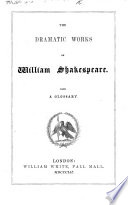 The Dramatic Works of William Shakespeare  With a Glossary   Edited by W  White