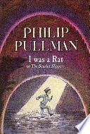 I was a Rat!, Or, The Scarlet Slippers by Philip Pullman