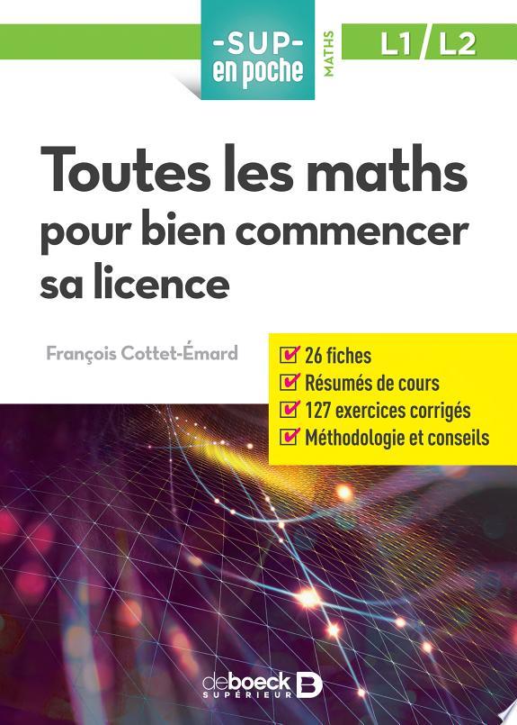Toutes les maths pour bien commencer sa licence / François Cottet-Émard.- Louvain-la-Neuve : De Boeck supérieur , DL 2017