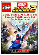 Lego Marvel Super Heroes 2 Game Switch Ps4 Xb One Cheats Walkthrough Dlc Guide Unofficial