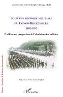 Pour une histoire militaire du Congo-Brazzaville, 1882-1992