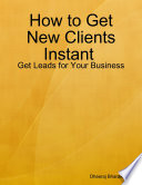 How to Get New Clients Instant   Get Leads for Your Business