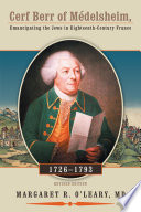 Cerf Berr of Médelsheim 1726–1793 Emancipating the Jews in Eighteenth-Century France Revised Edition