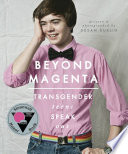 Beyond magenta : transgender teens speak out / Susan Kuklin.