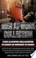 Men At Work Collection Ultimate Blacksmithing Guide Blacksmithing For Beginners And Woodworking For Beginners