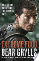 Extreme Food   What to eat when your life depends on it