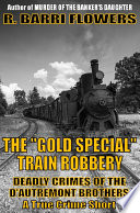 """The """"Gold Special"""" Train Robbery: Deadly Crimes Of The D'Autremont Brothers : author of murder of the..."""