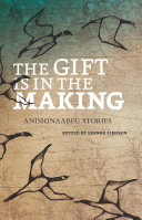 The Gift Is in the Making by Leanne Simpson