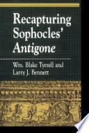 Recapturing Sophocles Antigone
