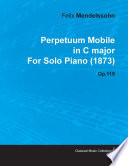 Perpetuum Mobile in C Major by Felix Mendelssohn for Solo Piano (1873) Op.119 A German Pianist Organist Composer