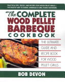 The Complete Wood Pellet Barbeque Cookbook