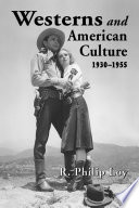 Westerns And American Culture 1930 1955
