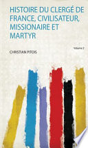 Histoire du Clergé de France, civilisateur, missionaire et martyr