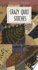 Crazy Quilt Stitches : basic embroidery stitches, variations, and combinations to be...