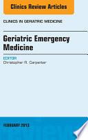Geriatric Emergency Medicine, An Issue Of Clinics In Geriatric Medicine, : reviews on geriatric emergency medicine which...